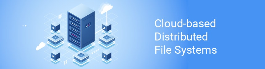 Cloud-based Distributed File Systems